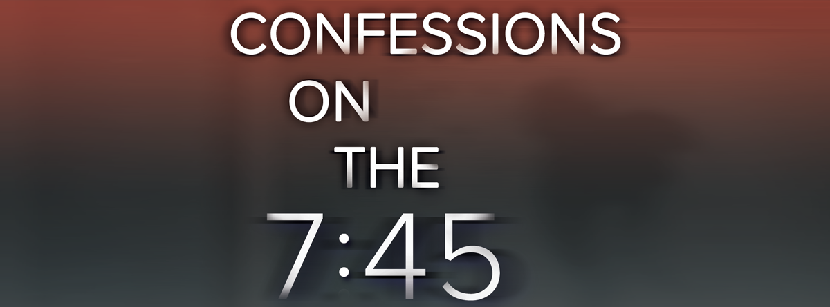 Confessions On The 7:45